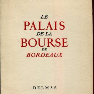 Le Palais de la Bourse de Bordeaux – Xavier Védère – Éditions Delmas -1955 – Exemplaire numéroté 953 –