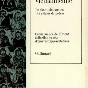 Anthologie de la poésie viêtnamienne : Le chant viêtnamien, Dix siècles de poésie – Gallimard –