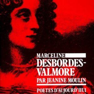 Marceline Desbordes-Valmore – Jeanine Moulin – Poètes d'aujourd'hui – Éditions Seghers –