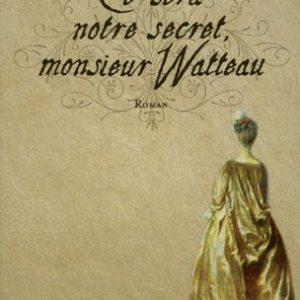Ce sera notre secret, Monsieur Watteau – Roman – Michel Nuridsany – Éditions Flammarion –