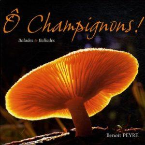 Ô Champignons ! Balades & Ballades – Benoît Peyre –