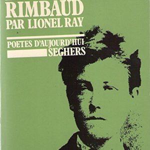 Arthur Rimbaud par Lionel Ray – Poètes d'aujourd'hui – Éditions Seghers –