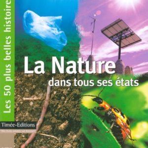 La nature dans tous ses états – Guersendre Nagy – Éditions Timée -50 histoires pour mieux connaitre notre planète et apprendre les gestes qui la sauveront –