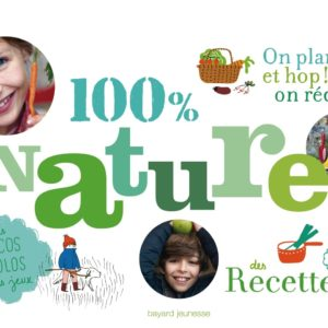 100 % Nature : on plante et hop ! on récolte – Bayard Jeunesse –