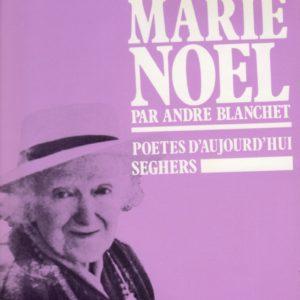 Marie-Noël par André Blanchet – Poète d'aujourd'hui – Éditions Seghers –