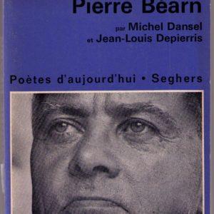 Pierre Béarn par Michel Dansel et Jean-Louis Depierris – Poètes d'aujourd'hui – Éditions Seghers –
