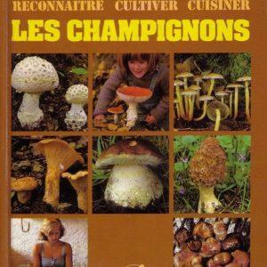 Les Champignons : reconnaitre, cultiver, cuisiner – Philippe Joly – Éditions Rmc –