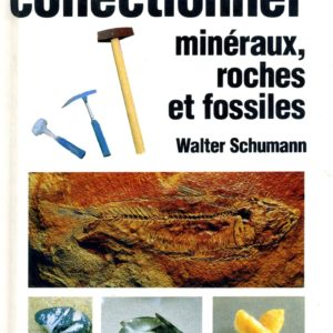 Collectionner minéraux, roches et fossiles – Walter Schumann – Collection multiguide nature – Éditions Bordas –