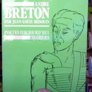 André Breton par Jean-Louis Bedouin – Poètes d'aujourd'hui – Éditions Seghers – 1950 –