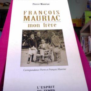 François Mauriac, mon frère – Correspondance Pierre et François Mauriac – Pierre Mauriac – Éditions L'Esprit du Temps –