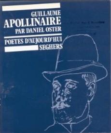 Guillaume Apollinaire par Daniel Oster – Poètes d'aujourd'hui – Éditions Seghers – 1981 –