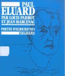 Paul Eluard par Louis Parrot et Jean Marcenac – Poètes d'aujourd'hui – Éditions Seghers –