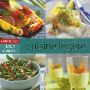 Cuisine légère 100 % plaisir – Larousse –
