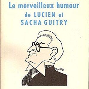 Le merveilleux humour de Lucien et Sacha Guitry – Hervé Lauwick – Librairie Artère Fayard – 1959 –