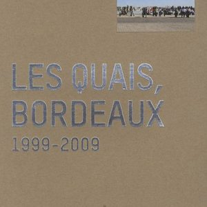 Les quais de Bordeaux 1999-2009 – Éditions Confluences –