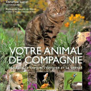 Votre animal de compagnie : Comment le choisir, l'éduquer et le choyer – Christine Lazier, Vétérinaire – Préface de Philippe de Wailly – Flammarion –