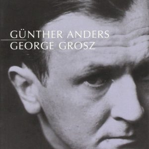 George Grosz – Günther Anders – Éditions  Allia 2005 –