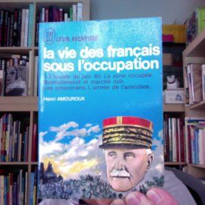 La vie des français sous l'occupation Tome 1 l'exode de juin 40. La zone occupée… Henri Amouroux – J'ai lu aventure –