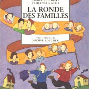 La ronde des Familles – Les histoires de la vie – VirginieDumont et Bernard Soria – Illustrations de Michel Boucher – Actes Sud Junior –