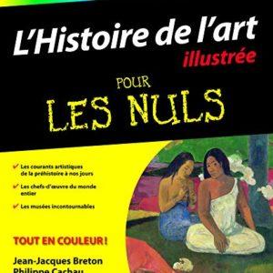 L'histoire de l'art illustrée pour les nuls – Jean-Jacques Breton, Philippe Cachau, Dominique Williatte – Éditions First –