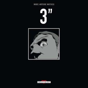 3″ – Marc-Antoine Mathieu – Éditions Delcourt – Noté première édition – 2011 –