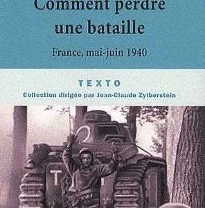 Comment perdre une bataille – France, mai-juin 1940 – TEXTO – Le goût de l'histoire –