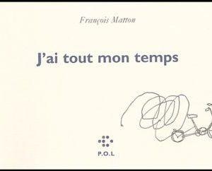 J'ai tout mon temps – François Matton – P.O.L.
