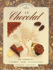 Le chocolat ou comment l'aimer sans restriction – Le jardin des délices – Robert Laffont –