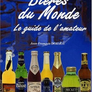 Bières du Monde : Le guide de l'amateur – Jean-François Dormoy – Éditions Soline –