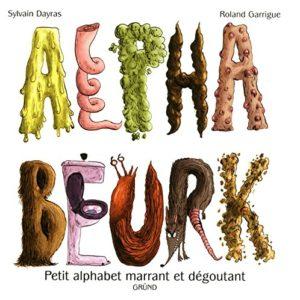 Alphabeurk – Petit alphabet marrant et dégoutant – Sylvain Dayras – Roland Garrigue – Gründ –