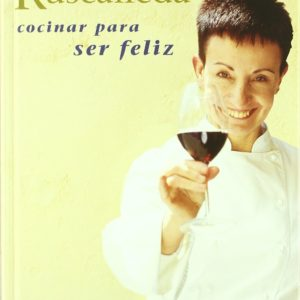 Cocinar para ser feliz – Cuisiner pour être heureux – Carme Ruscalleda – Viena Ediciones –