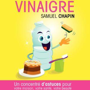 Vinaigre : un concentré d'astuces pour votre maison, votre santé, votre beauté – Samuel Chapin – Eyrolles –