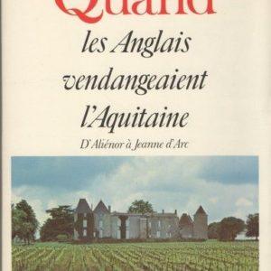 Quand les Anglais vendangeaient l'Aquitaine – D'Aliénor à Jeanne D'Arc – Jean-Marc Soyez – Éditions Fayard –