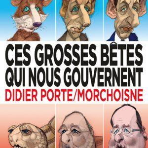 Ces grosses bêtes qui nous gouvernent – Didier Porte/Morchoisne – Éditions Dargaud –