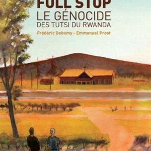 Full Stop, le génocide des Tutsi du Rwanda – Frédéric Debomy – Emmanuel Prost – Éditions Cambourakis –