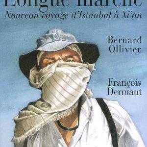 Carnets d'une longue marche – Nouveau voyage d'Istanbul à Xi'an – Bernard Ollivier – François Dermaut – Éditions Phébus –