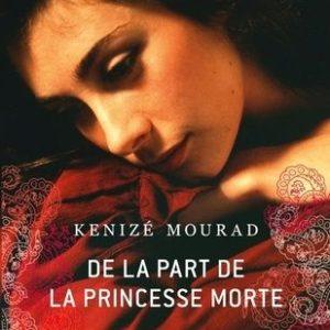 De la part de la princesse morte – Kénizé Mourad – Le livre de poche –