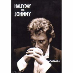 Hallyday par Johnny – Canal + –