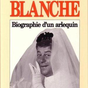 Francis Blanche – Biographie d'un arlequin – Henri Marc – Éditions JCLattès –