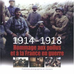 1914 – 1918 – Hommage aux poilus et à la France en guerre – Pierre Miquel – Premières photographies en couleurs – Éditions Michel Lafon –