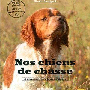 Nos chiens de chasse – De leur histoire à leurs aptitudes – Claude Rossignol – Éditions Sud-Ouest –