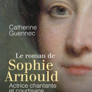 Le roman de Sophie Arnould – Actrice chantante et courtisane – Catherine Guennec – JCLattès –