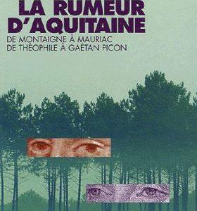 La rumeur d'Aquitaine – De Montaigne à Mauriac, de Théophile à Gaétan Picon – Jean Lacouture – Points seuil –