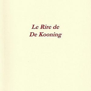 Le Rire de De Kooning – Jean-Hugues Larché – Librairie Olympique – 2019 – 54 pages – 250 exemplaires numérotés –