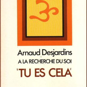 Arnaud Desjardins – A la recherche du soi : «Tu es cela» – La Table Ronde – 1980