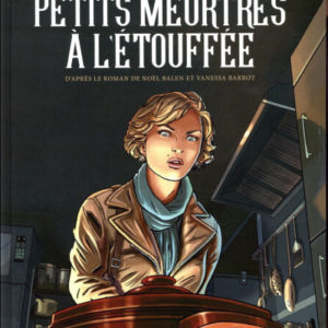 Crimes gourmands : Petits meurtres à l'étouffée – Raven/Chetville/Quaresma – D'après le roman de Noël Balen et Vanessa Barrot – Delcourt –