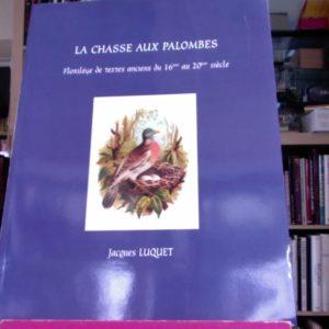 La chasse aux palombes – Florilège de textes anciens du 16 ème au 20 ème siècle – Jacques Luquet – EX N° 27/550 et signé par l'auteur –