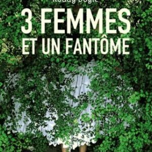 3 femmes et un fantôme – Roddy Doyle – Collection Tribal – Flammarion –