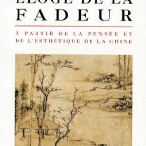 Éloge de la fadeur – À partir de la pensée et de l'esthétique de la Chine – François Jullien – Biblio essais – Le livre de poche –