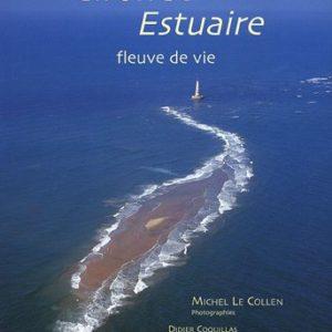 Gironde Estuaire fleuve de vie – Michel Le Collen Photographies – Didier Coquillas Commentaires – Michel Petuaud-Letang Préambule – A éditions –